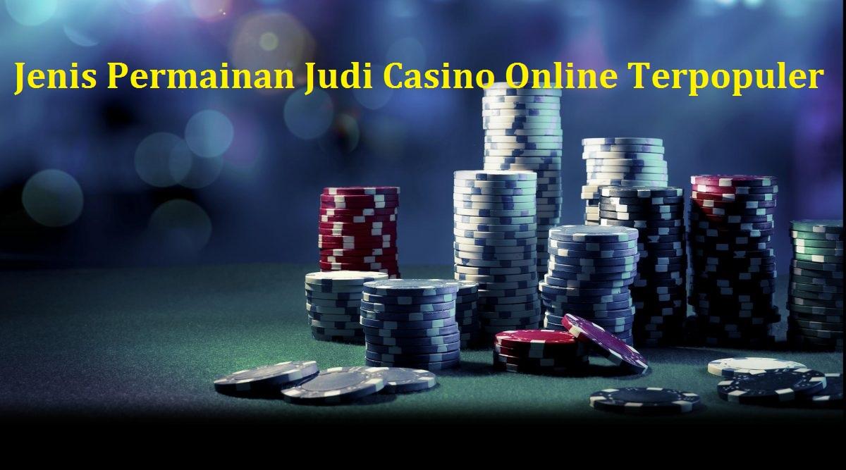 Jenis Permainan Judi Casino Online Terpopuler